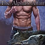 The Alpha's Affair: Mpreg Paranormal Shifter Cuckold Steamy Romance | James Wolf