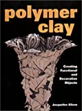 cover of Polymer Clay: Creating Functional and Decorative Objects