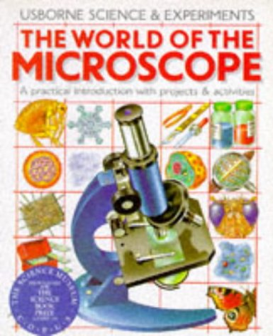 The World Of The Microscope (Science & Experiments Series)