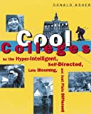 Cool Colleges:  For the Hyper-Intelligent, Self-Directed, Late Blooming, and Just Plain Different (1580081509) by Asher, Donald