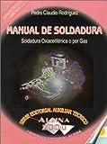 Manual de soldadura, Soldadura Oxiacetilenica o por gas (Spanish Edition)