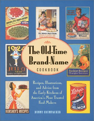 The Old-Time Brand-Name Cookbook: Recipes, Illustrations, and Advice from the Early Kitchens of America's Most Trusted F