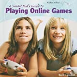 A Smart Kid's Guide to Playing Online Games (Kids Online (Paper))