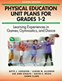 img - for Physical Education Unit Plans for Grades 1-2-2nd Edition: Learning Experiences in Games, Gymnastics, and Dance book / textbook / text book