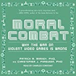 Moral Combat: Why the War on Violent Video Games Is Wrong | Patrick M. Markey,Christopher J. Ferguson