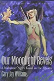 Our Moonlight Revels: A Midsummer Nights Dream in the Theatre (Studies in Theatre History and Culture)