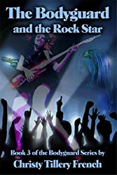 The Bodyguard and the Rock Star, Book 3 of The Bodyguard Series from Spring Creek Press