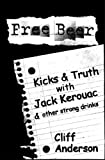 img - for Free Beer: Kicks and Truth with Jack Kerouac & other strong drinks book / textbook / text book