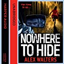 Nowhere to Hide Audiobook by Alex Walters Narrated by Mike Rogers