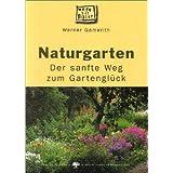 """Naturgarten. Der sanfte Weg zum Gartengl�ckvon """"Werner Gamerith"""""""