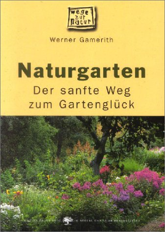 naturgarten der sanfte weg zum gartengl ck werner. Black Bedroom Furniture Sets. Home Design Ideas
