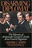 img - for Disarming Diplomat: The Memoirs of Ambassador Gerard C. Smith, Arms Control Negotiator (W. Alton Jones Foundation Series on the Presidency & Arms Control) book / textbook / text book