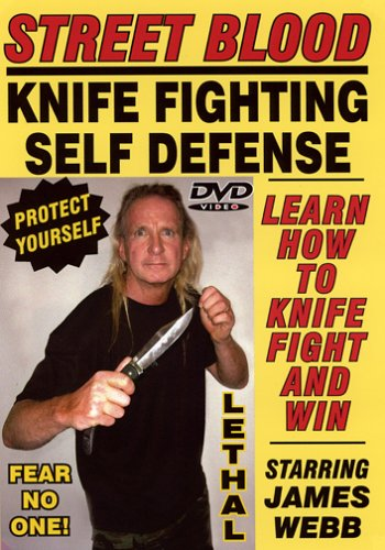STREET BLOOD, KNIFE FIGHTING SELF-DEFENSE SYSTEM, Starring Master of the Blade JAMES WEBB! Learn How to use a Knife to