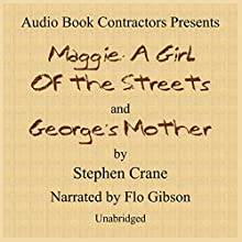 Maggie: A Girl of the Streets and George's Mother (       UNABRIDGED) by Stephen Crane Narrated by Flo Gibson