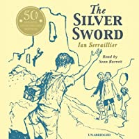 The Silver Sword (       UNABRIDGED) by Ian Serraillier Narrated by Sean Barrett