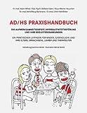 AD/HS Praxishandbuch: Die Aufmerksamkeitsdefizit-/Hyperaktivitätsstörung und ihre Begleiterkrankungen