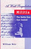A Well Regulated Militia: The Battle Over Gun Conrol