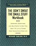 img - for The Don't Sweat the Small Stuff Workbook: Exercises, Questions, and Self-Tests to Help You Keep the Little Things From Taking Over Your Life book / textbook / text book