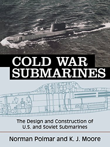 Cold War Submarines: The Design and Construction of U.S. and Soviet Submarines: U.S. and Soviet Design and Construction