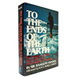 To the ends of the earth: The Transglobe Expedition, the first pole-to-pole circumnavigation of the globe ~ Sir Ranulph Fiennes