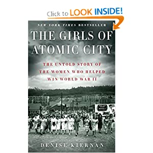 The Girls of Atomic City: The Untold Story of the Women Who Helped Win World War II by