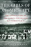 Book - The Girls of Atomic City: The Untold Story of the Women Who Helped Win World War II