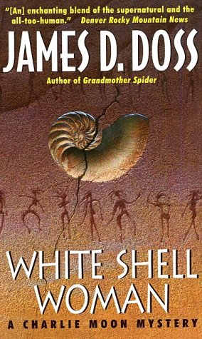 White Shell Woman : A Charlie Moon Mystery, JAMES D. DOSS