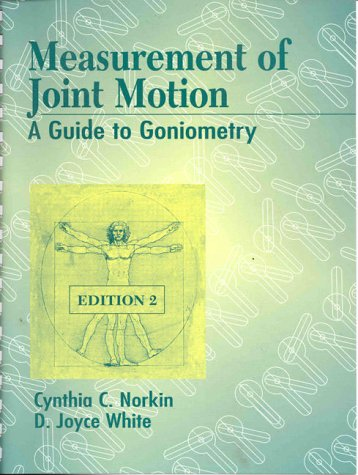 Measurement of Joint Motion: A Guide to Goniometry, Cynthia C. Norkin, D. Joyce White