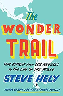 Book Cover: The Wonder Trail: True Stories from Los Angeles to the End of the World