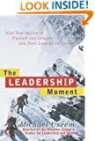 The Leadership Moment: 9 True Stories of Triumph & Disaster & Their Lessons for US All