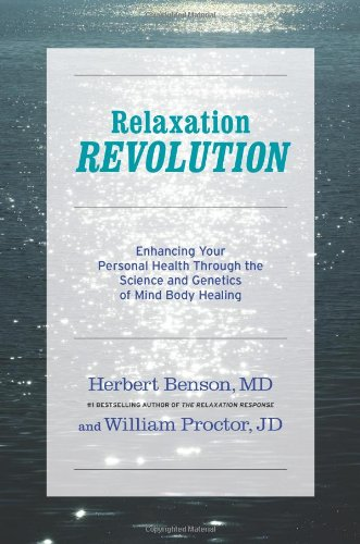 Relaxation Revolution: Enhancing Your Personal Health Through the Science and Genetics of Mind Body