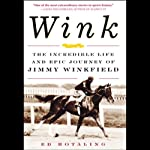 Wink: The Incredible Life and Epic Journey of Jimmy Winkfield | Ed Hotaling
