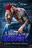 Never Say Goodbye (Rebel Walking #6) (Rebel Walking Series)