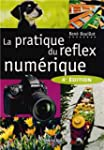 PRATIQUE DU R�FLEX NUM�RIQUE (LA), 4E...