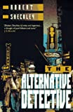The Alternative Detective (0312853815) by Sheckley, Robert