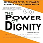 The Power of Dignity: Before and After. The Tawdry Clash of Management Styles | Pete Geissler