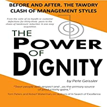 The Power of Dignity: Before and After. The Tawdry Clash of Management Styles (       UNABRIDGED) by Pete Geissler Narrated by Susan Crawford