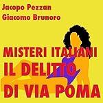 Il delitto di via Poma: un giallo senza fine: Misteri Italiani | Jacopo Pezzan,Giacomo Brunoro