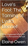 Love's Fool: The Taming of Lydia Bennet: What Happened After Mr  Darcy's Persistent Pursuit