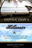 Happier Than a Billionaire: Quitting My Job, Moving to Costa Rica, and Living the Zero Hour Work Week [Paperback]