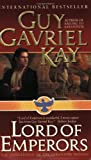 Lord of Emperors: The Conclusion of the Sarantine Mosaic (0061020028) by Kay, Guy Gavriel