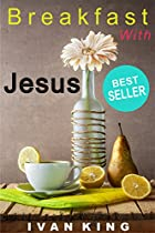 Best Sellers: Breakfast With Jesus (a Young Man Has Breakfast With Jesus Christ And Discovers The Meaning Of Life) [best Sellers] (best Sellers, Best ... Sellers,kindle Best Sellers, Bestseller)