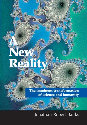 a new reality: the imminent transformation of science and humanity