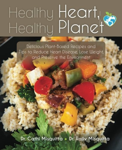Healthy Heart, Healthy Planet: Delicious Plant-Based Recipes and Tips to Reduce Heart Disease, Lose Weight, and Preserve the Environment PDF