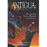 ANTIGUA: The Land of Fairies Wizards and Heroes (Part 1) ~ Denise Ellis