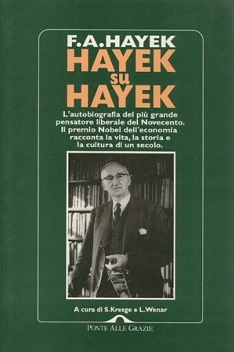 hayek-su-hayek-lautobiografia-dle-piu-grande-pensatore-liberale-del-novecento-a-cura-di-s-kresge-e-l