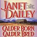 Calder Born, Calder Bred: Calder Saga, Book 4 Audiobook by Janet Dailey Narrated by Mil Nicholson