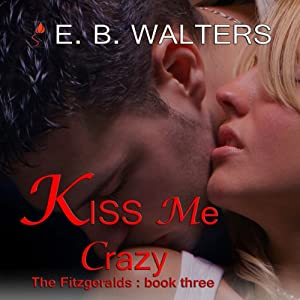 Kiss Me Crazy: The Fitzgerald Family, Book 3 | [E. B. Walters]