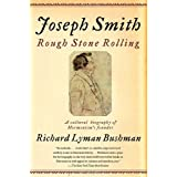 Joseph Smith: Rough Stone Rollingby Richard Lyman Bushman