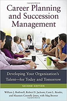 Career Planning And Succession Management: Developing Your Organization's Talentfor Today And Tomorrow, 2nd Edition